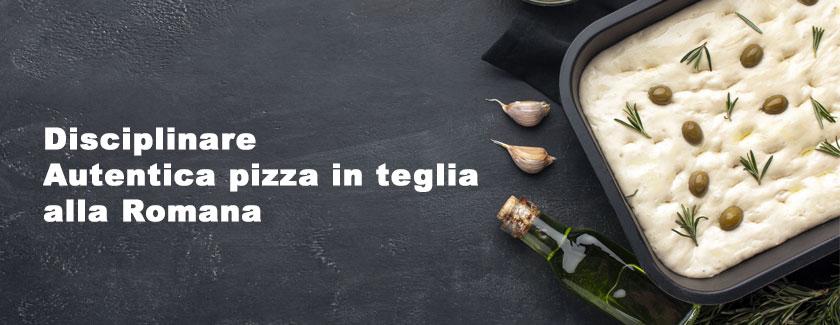Disciplinare Autentica pizza in teglia alla Romana